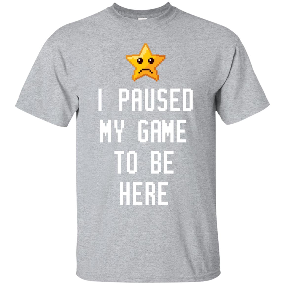 I Paused My Game To Be Here Funny Gamer Shirt 99promocode