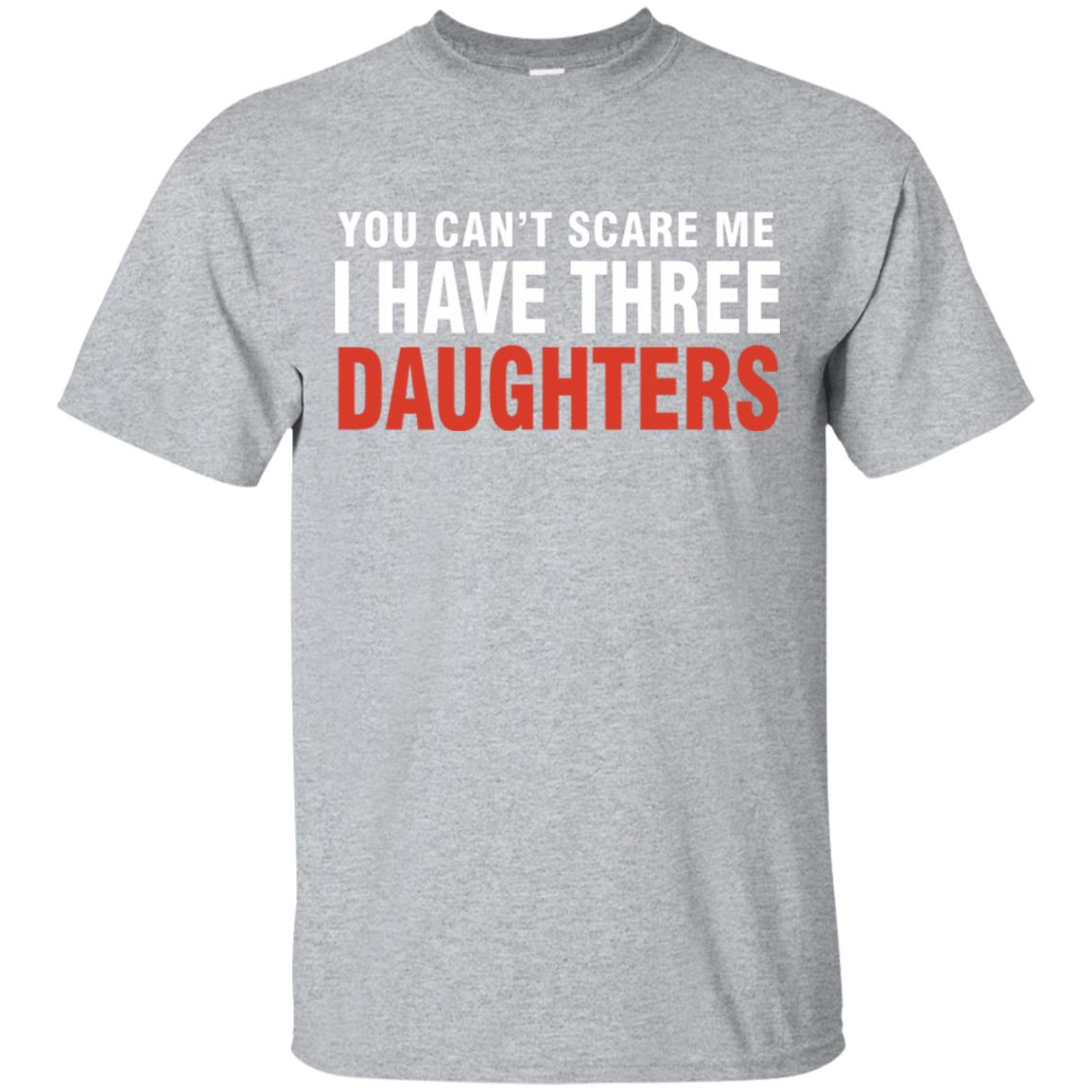 You Can't Scare Me I Have Three Daughters T-Shirt 99promocode