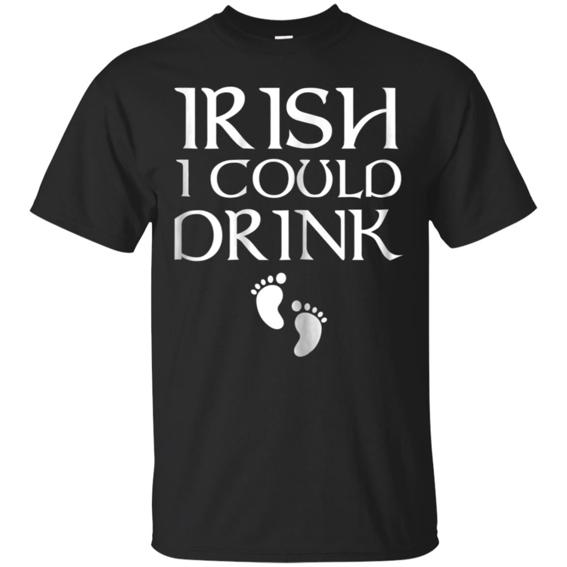 Womens Irish I Could Drink - St Patricks Day Shirts For Pregnancy 99promocode