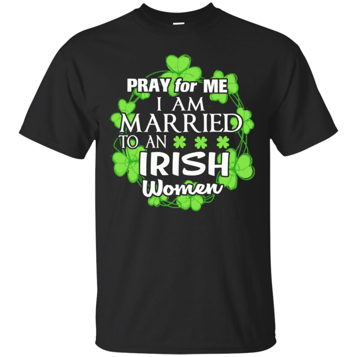 Pray For Me I'm Married To An Irish Woman Patricks Day Shirt 99promocode
