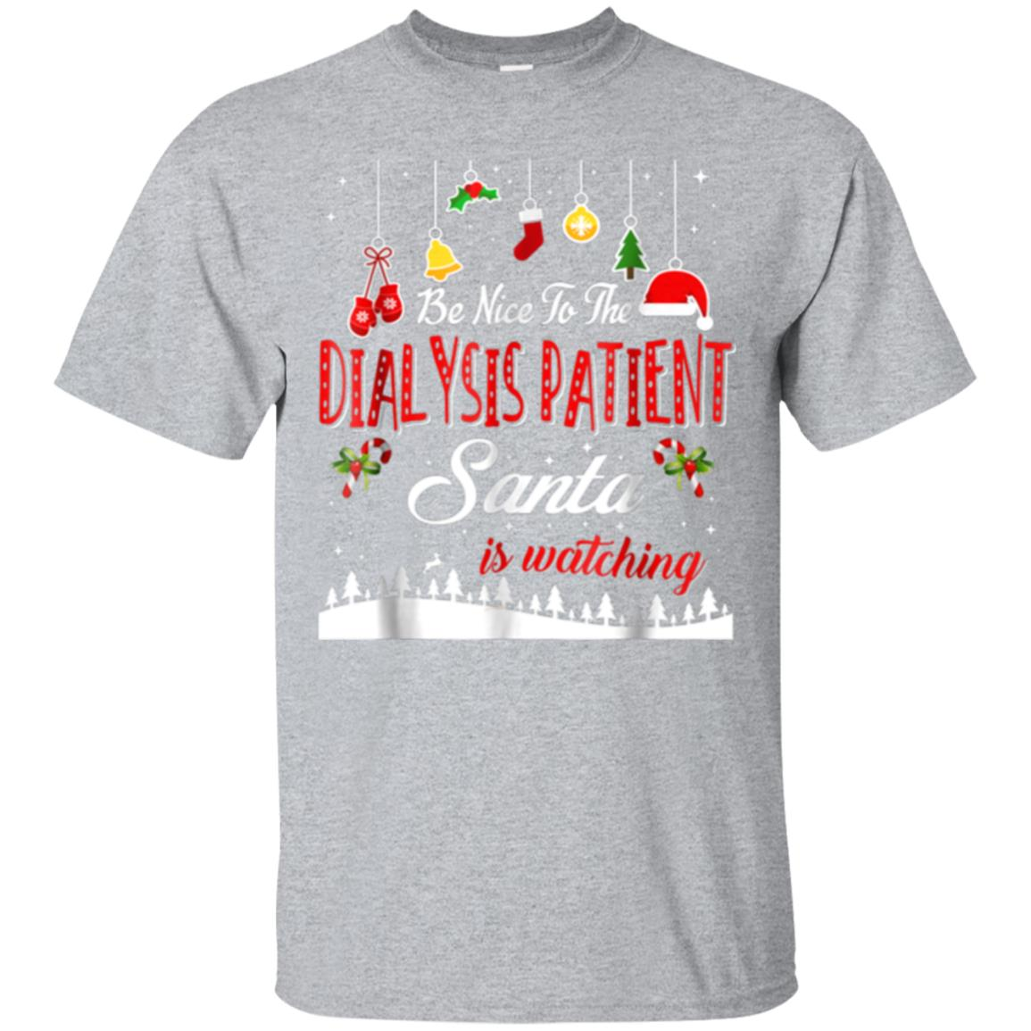 Be Nice To The Dialysis Patient T Shirt Funny Christmas 99promocode