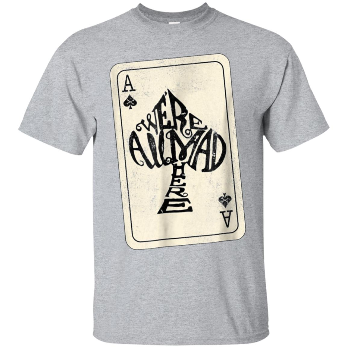 Ace of Spades We're All Mad Here Alice In Wonderland T-Shirt 99promocode