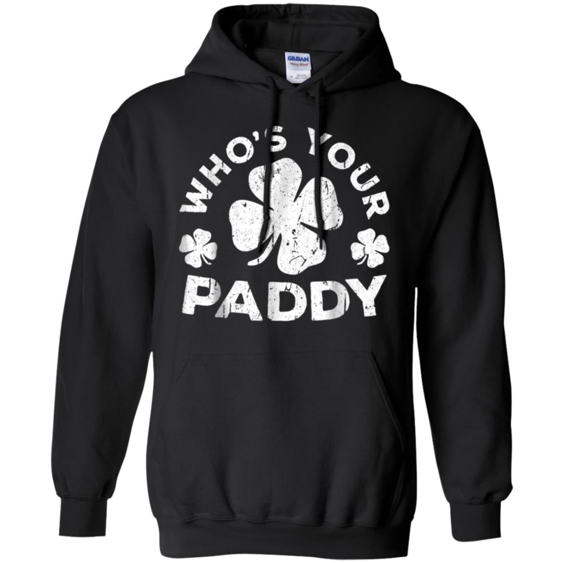 Whos Your Paddy T-Shirt St Patrick Day Gift Shirt Hoodie