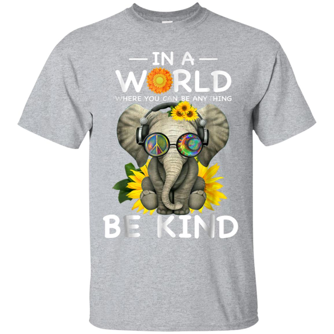 In a World where you can be anything BE KIND elephant Tshirt 99promocode
