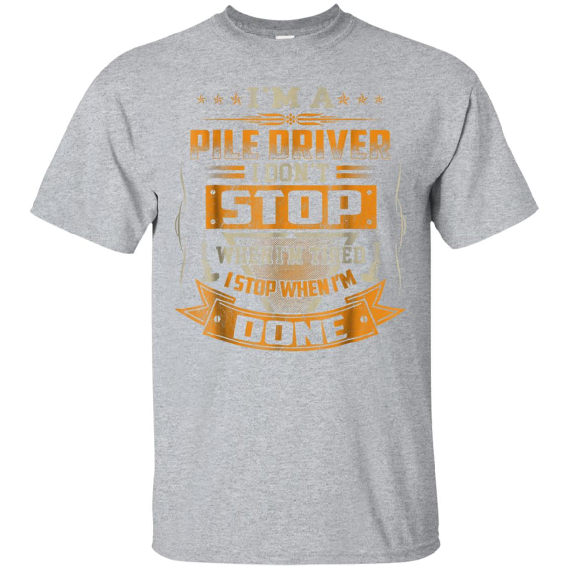I'm A PILE DRIVER Stop When I'm Done T Shirt 99promocode
