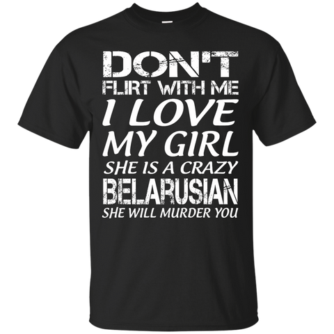 Don't flirt with me i love my girl she is a crazy Belarusian she will murder you