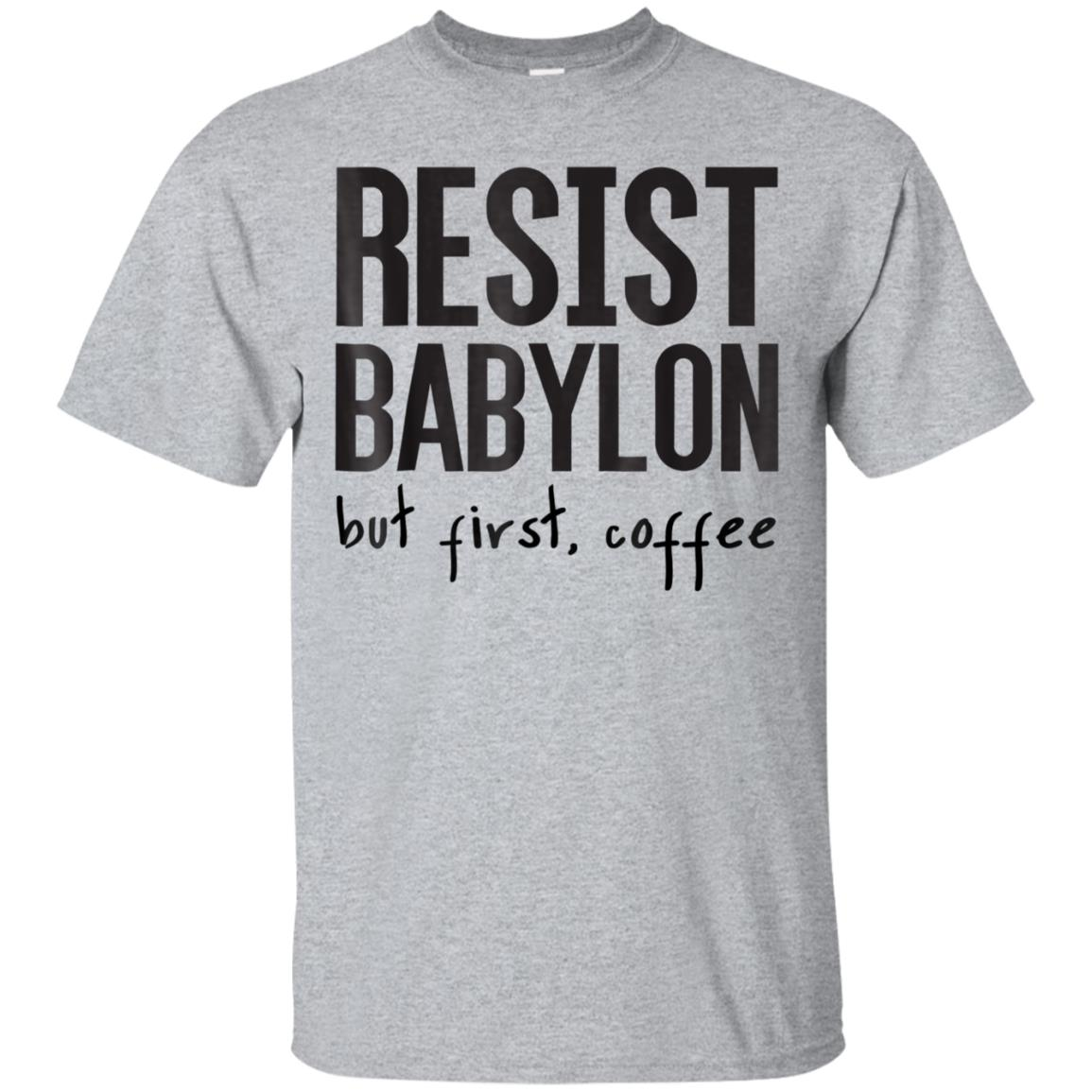 Resist Babylon But First Coffee T-Shirt 99promocode