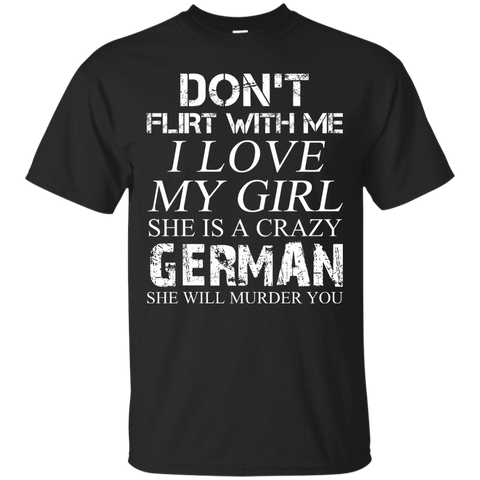 Don't flirt with me i love my girl she is a crazy German she will murder you