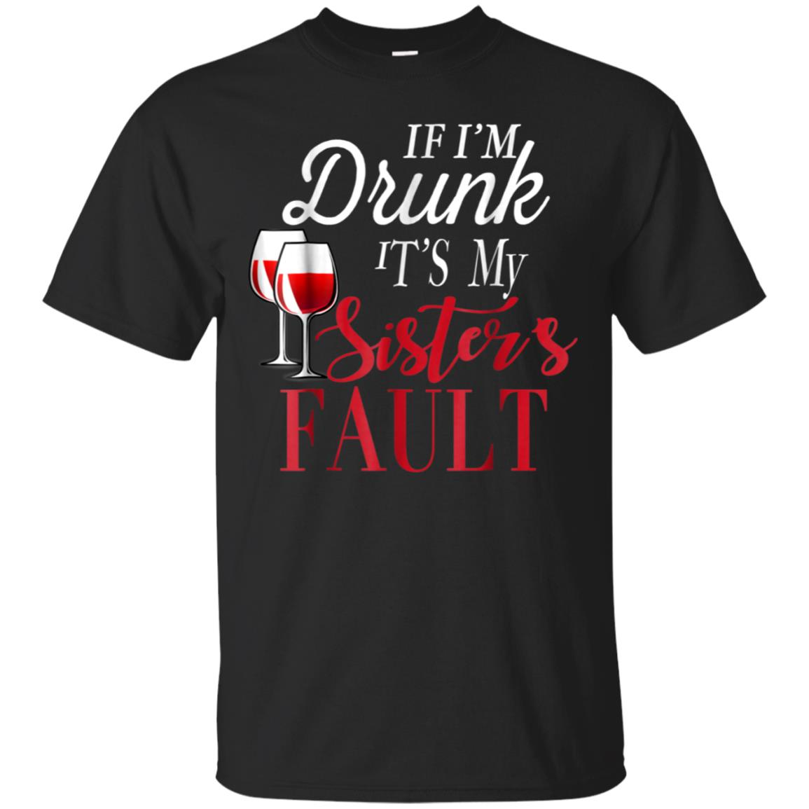 If I'm Drunk It's My Sisters Fault TShirt 99promocode