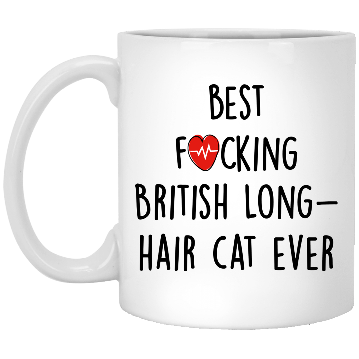 Funny-Fuking-British-Longhair-cat-ever Funny Quotes Coffee Mug 99promocode