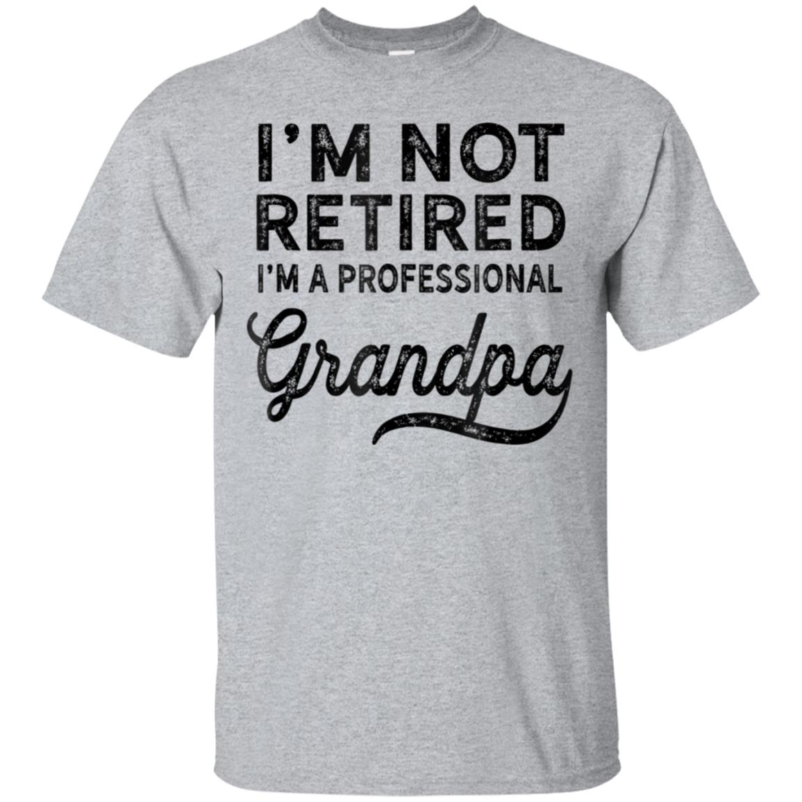I'm Not Retired A Professional Grandpa Shirt Father Day Gift 99promocode