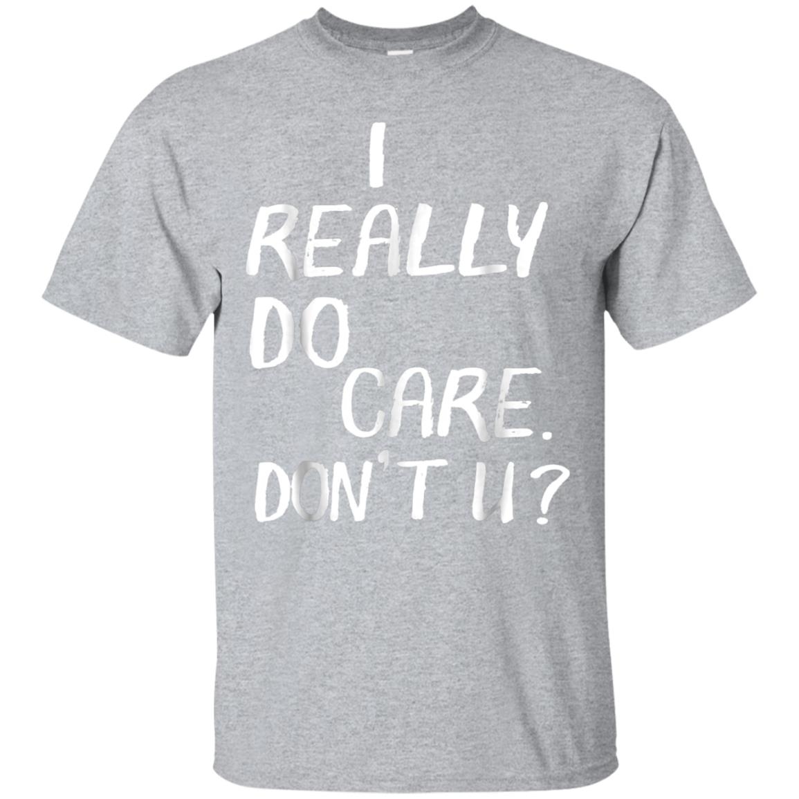 I Really Do Care Don't You Political Protest T-Shirt 99promocode