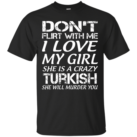 Don't flirt with me i love my girl she is a crazy Turkish she will murder you