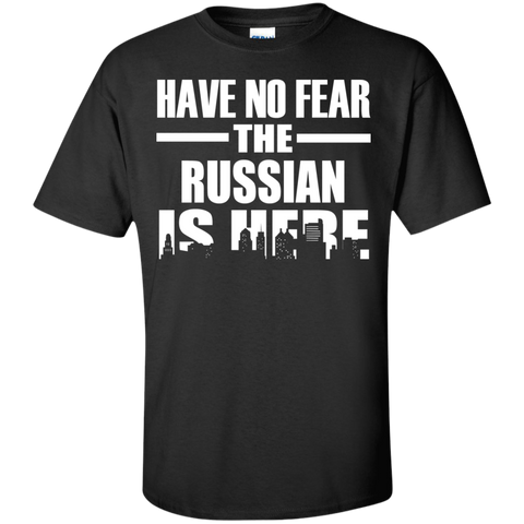 HAVE NO FEAR THE RUSSIAN IS HERE