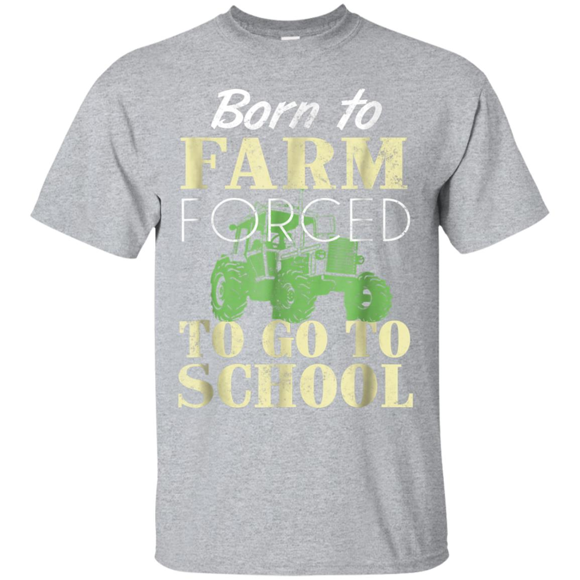 BORN TO FARM FORCED TO GO TO SCHOOL TSHIRT 99promocode