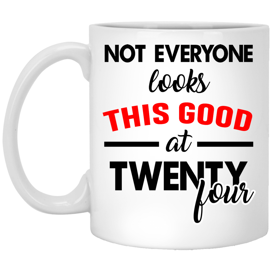 24th-Birthday-Gifts-Not-everyone-looks-this-good-at-twenty-four Funny Quotes Coffee Mug 99promocode
