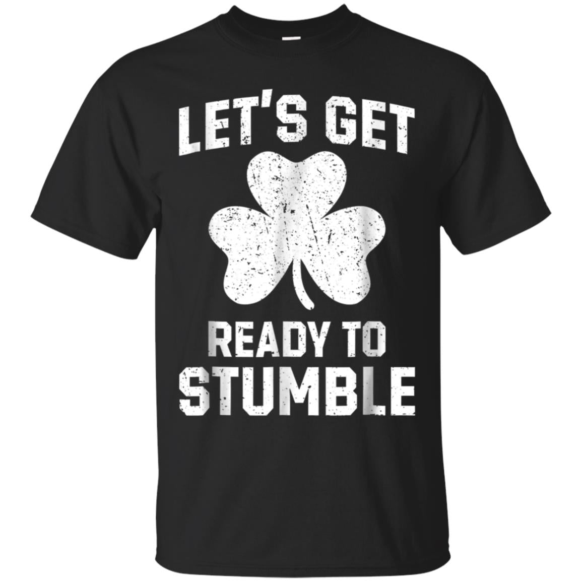 Let's Get Ready To Stumble Shirt Novelty St Patricks Day Tee 99promocode