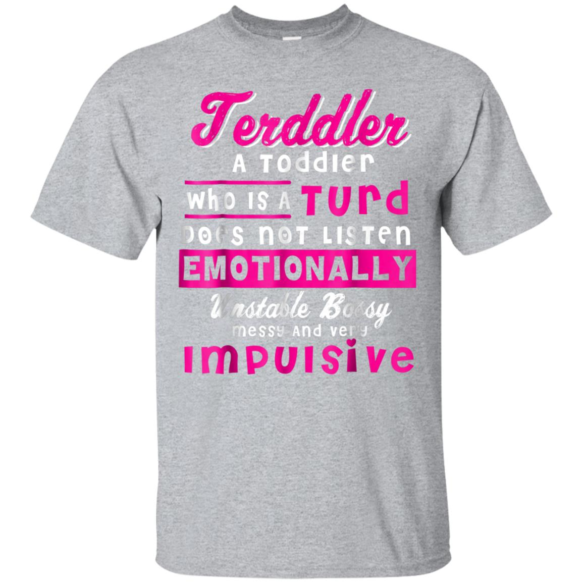 Terddler A Toddler Who Is A Turd Funny Toddler Girls T-Shirt 99promocode