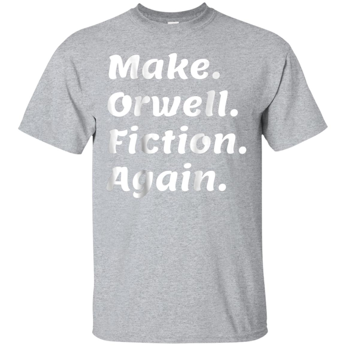 Make Orwell Fiction Again T-Shirt 99promocode