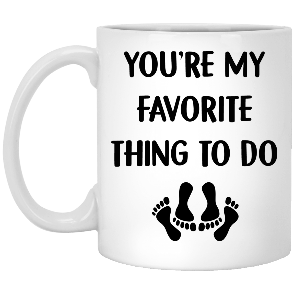 You're my favorite thing to do - Funny Valentine's gift Funny Quotes Coffee Mug 99promocode