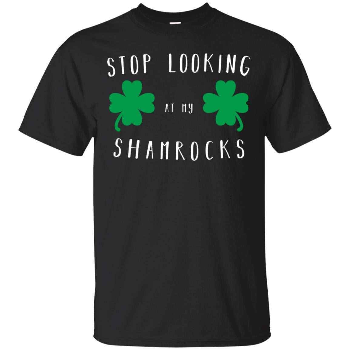 Stop looking at my shamrocks - Funny Saint Paddys Day Shirt 99promocode