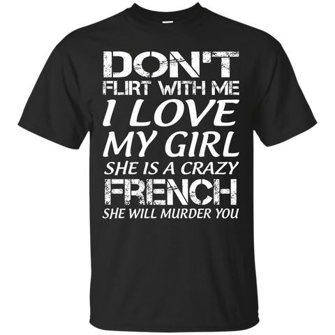 Don't flirt with me i love my girl she is a crazy French she will murder you