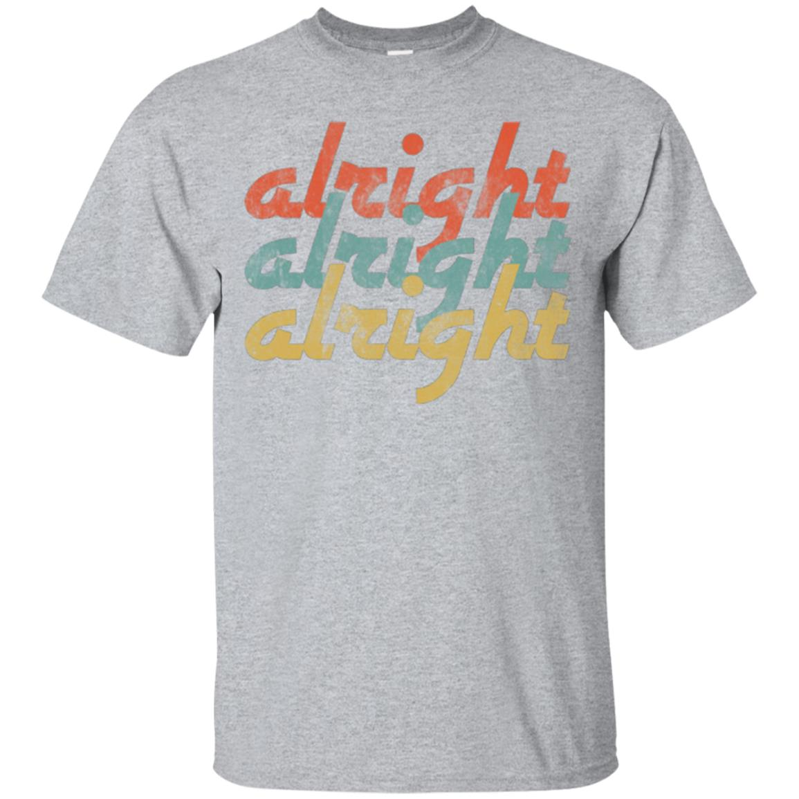 Alright Alright Shirt Funny Retro Classic Vintage Distressed 99promocode
