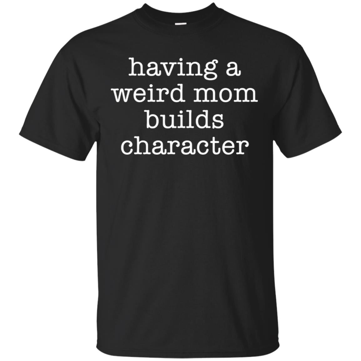 Having a Weird Mom Builds Character Tshirt 99promocode