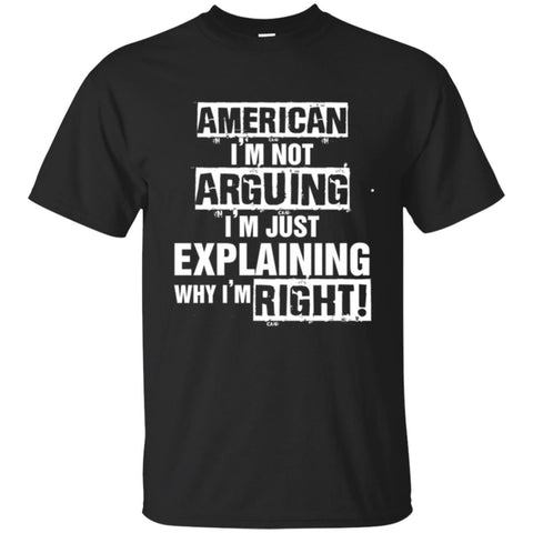 American-I'm-not-arguing-i'm-just-explaining-why-i'm-right