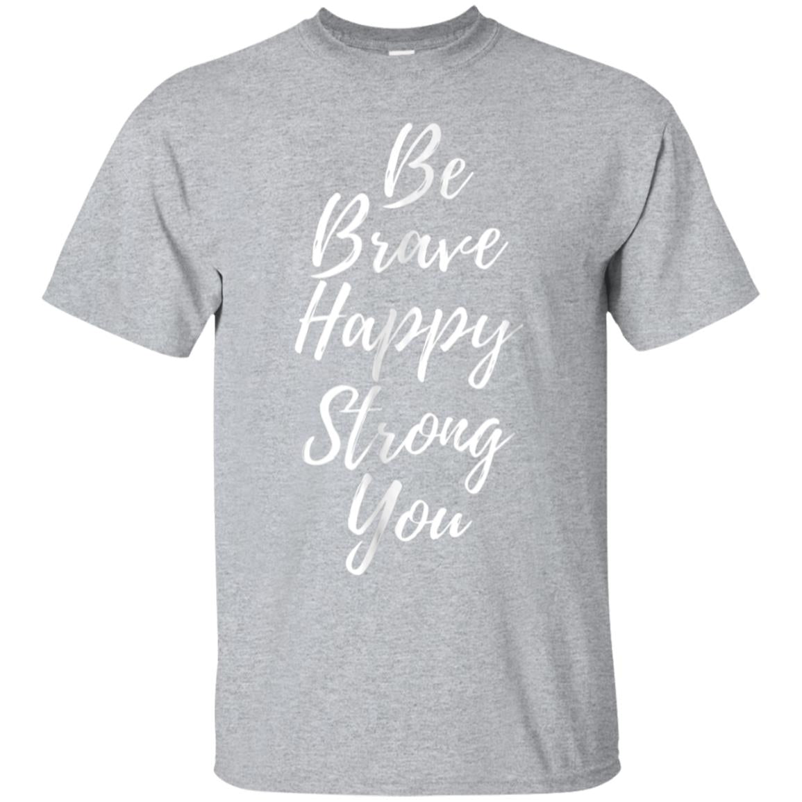 Be Brave Happy Strong Be You T-shirt 99promocode