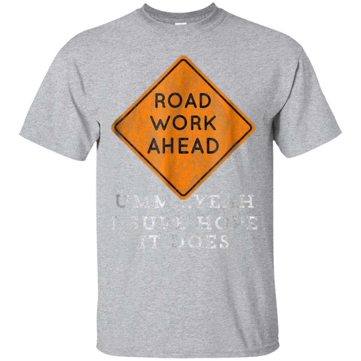 Road Work Ahead Sure Hope It Does Funny Meme T-Shirt 99promocode