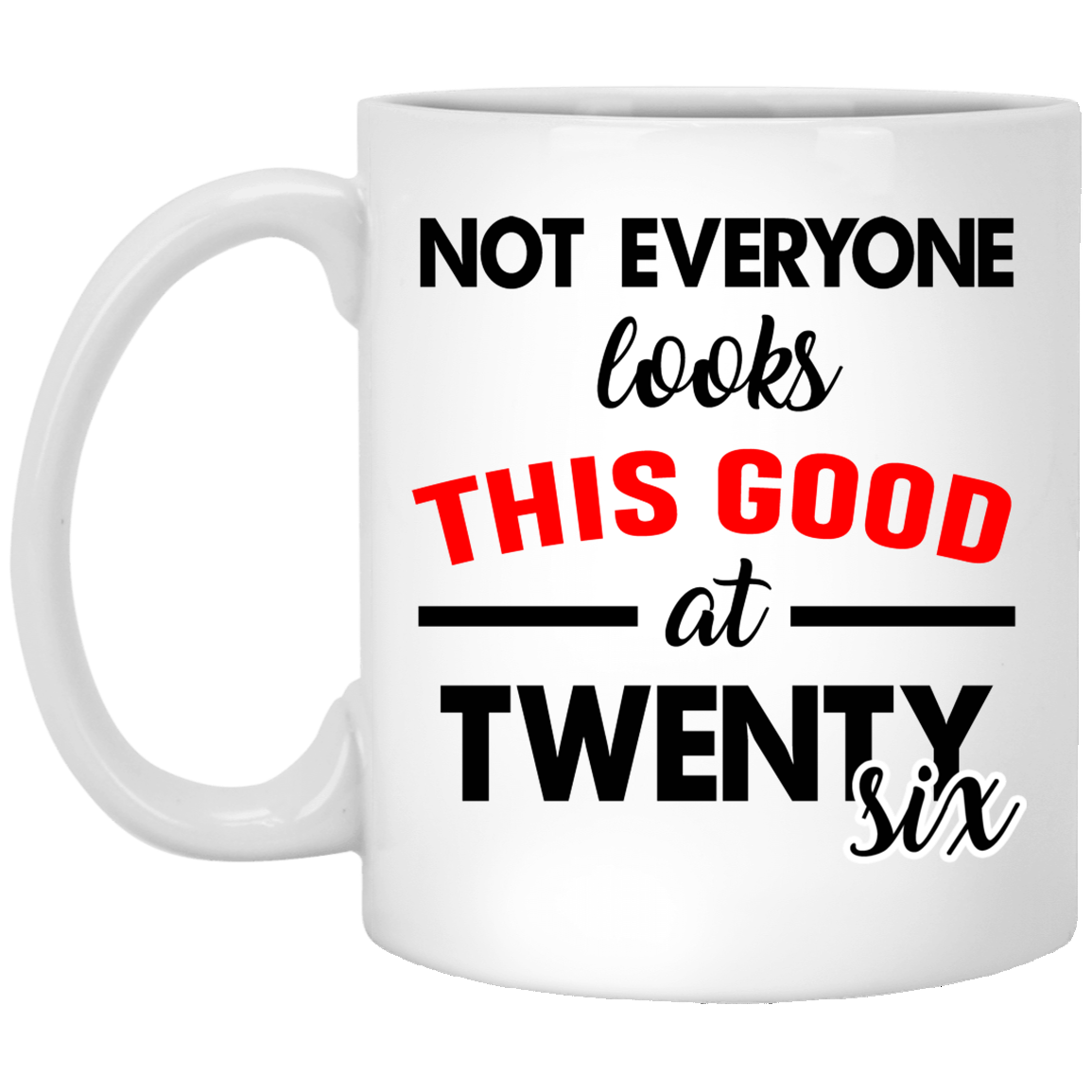 26th-Birthday-Gifts-Not-everyone-looks-this-good-at-twenty-six Funny Quotes Coffee Mug 99promocode