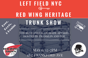 Left Field NYC x Red Wing Heritage Trunk Show, May 6th 12-7pm