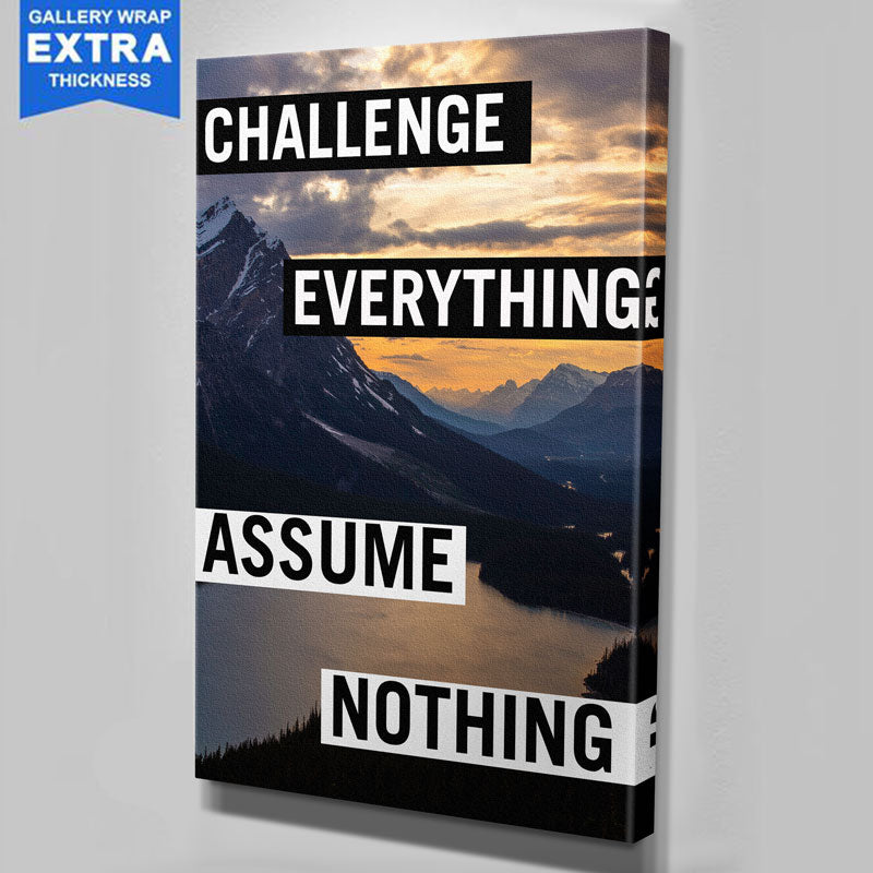 Challenge Everything Assume Nothing Canvas