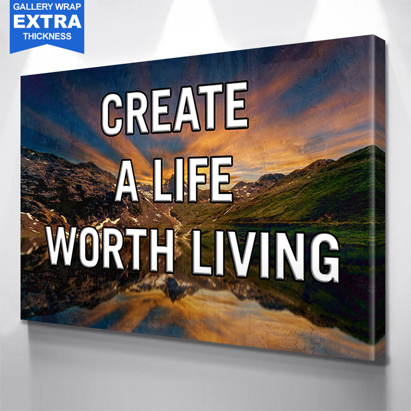 Create A Life Worth Living Canvas Motivational Wall Art