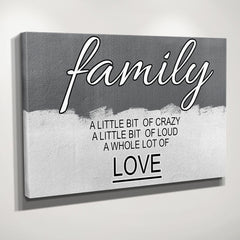Family A little bit of crazy, A little bit of loud, a whole lot of love wall art
