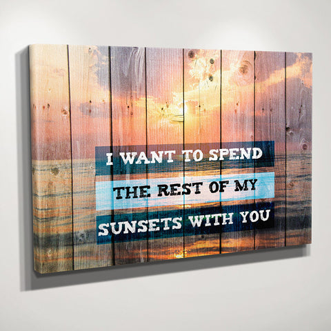 I want to spend the rest of my sunsets with you wall art