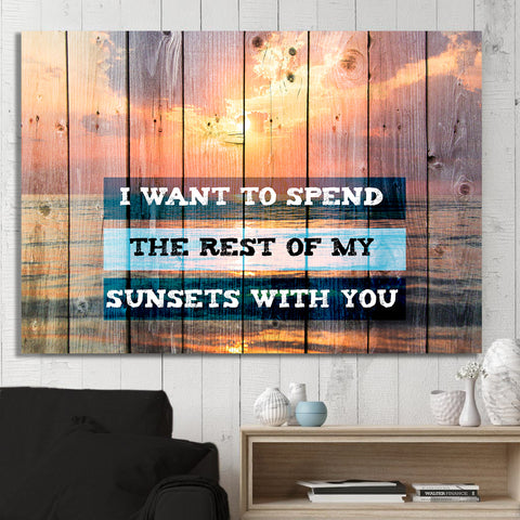 I want to spend the rest of my sunsets with you wall Decor