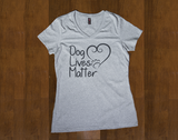 Dog Lives Matter Ladies T-Shirt (Shirts Run Small)