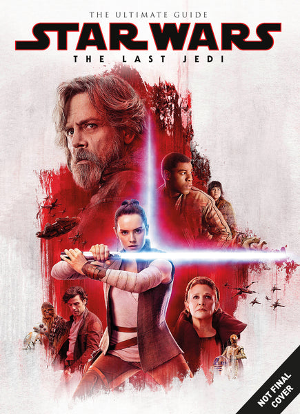 Star Wars: The Last Jedi The Ultimate Guide
