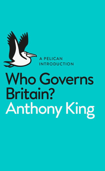 A Pelican Introduction: Who Governs Britain?