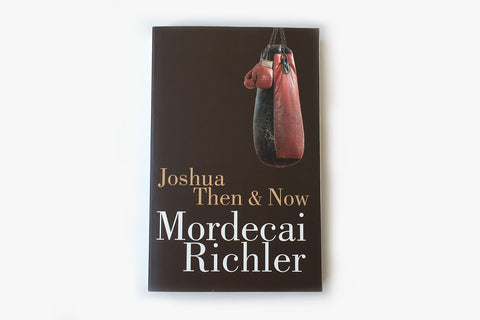 Joshua Then & Now by Mordecai Richler
