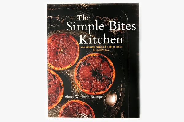 The Simple Bites Kitchen by Aimee Wimbush-Bourque