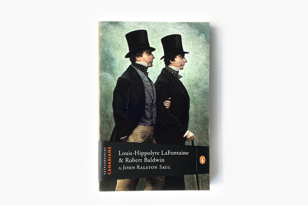 Louis-Hippolyte LaFontaine and Robert Baldwin by John Ralston Saul