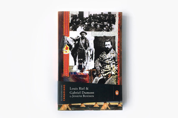Louis Riel and Gabriel Dumont by Joseph Boyden