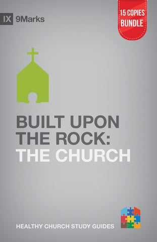 Built Upon the Rock: The Church Small Group Bundle (15 Copies)