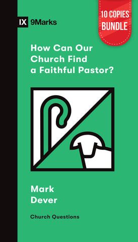How Can Our Church Find a Faithful Pastor? Small Group Bundle (10 Copies)