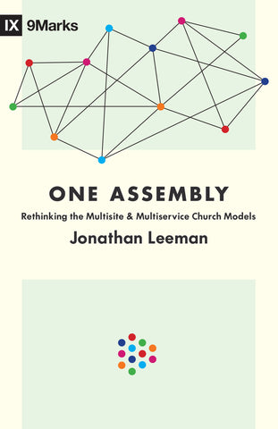 One Assembly: Rethinking the Multisite and Multiservice Church Models
