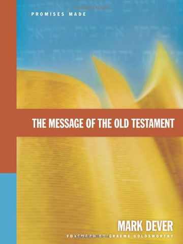The Message of the Old Testament: Promises Made by Mark Dever