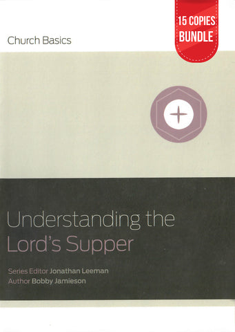 Understanding The Lord's Supper Small Group Bundle (15 Copies)